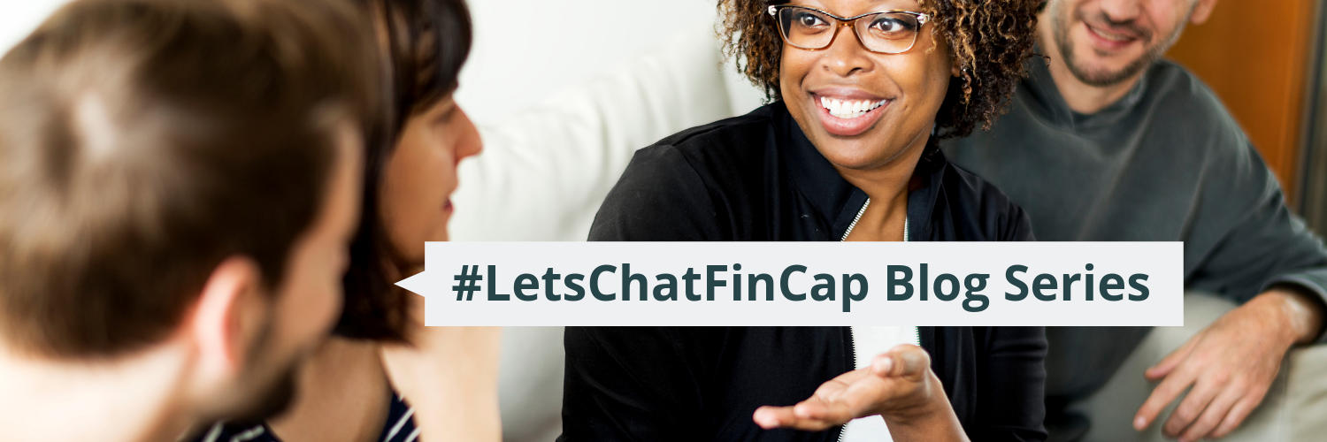 Let's Chat FinCap Blog Series