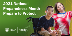 """A smiling child who is a wheelchair user in a blue shirt and khaki pants, a smiling person in a red-and-white-striped t-shirt, logos for FEMA and Ready.gov and the words """"2021 National Preparedness Month, Prepare to Protect."""""""